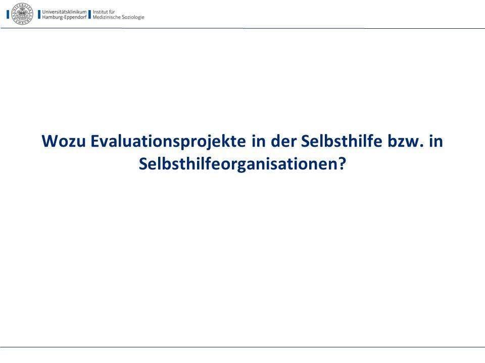 Wozu Evaluationsprojekte in der Selbsthilfe bzw. in Selbsthilfeorganisationen?