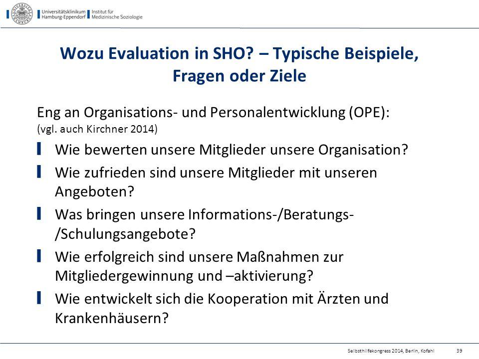 Wozu Evaluation in SHO? – Typische Beispiele, Fragen oder Ziele Eng an Organisations- und Personalentwicklung (OPE): (vgl. auch Kirchner 2014) Wie bew