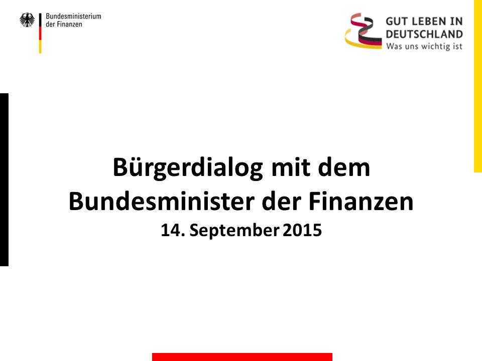 Bürgerdialog mit dem Bundesminister der Finanzen 14. September 2015