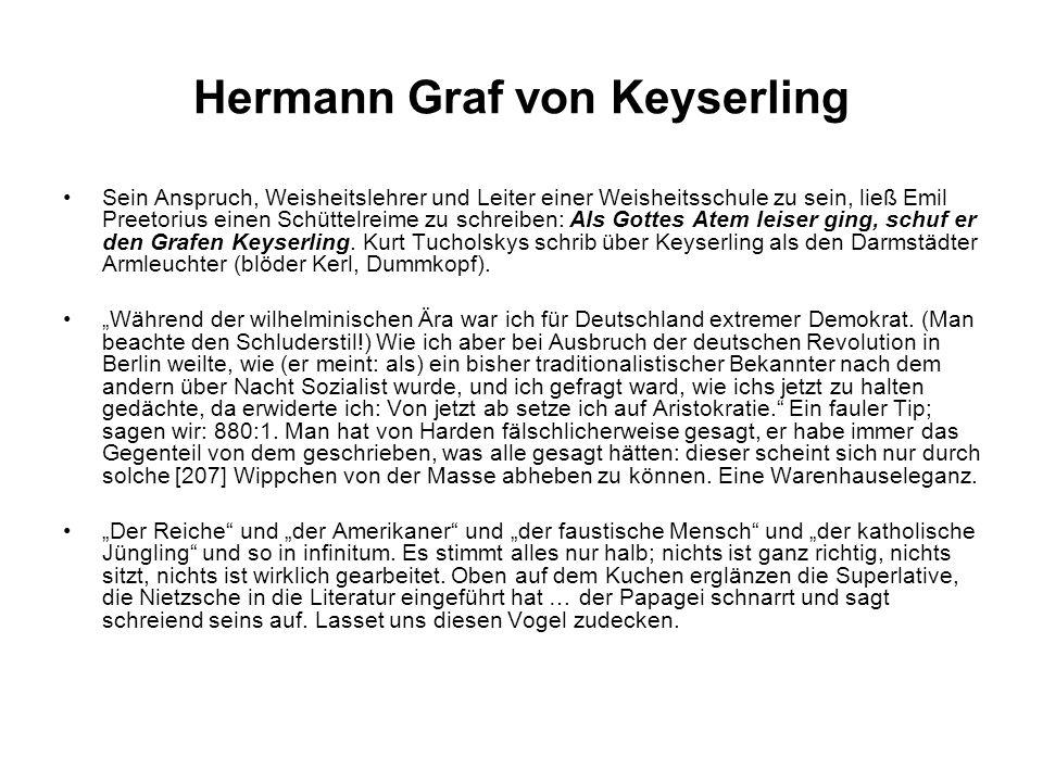Hermann Graf von Keyserling Sein Anspruch, Weisheitslehrer und Leiter einer Weisheitsschule zu sein, ließ Emil Preetorius einen Schüttelreime zu schreiben: Als Gottes Atem leiser ging, schuf er den Grafen Keyserling.