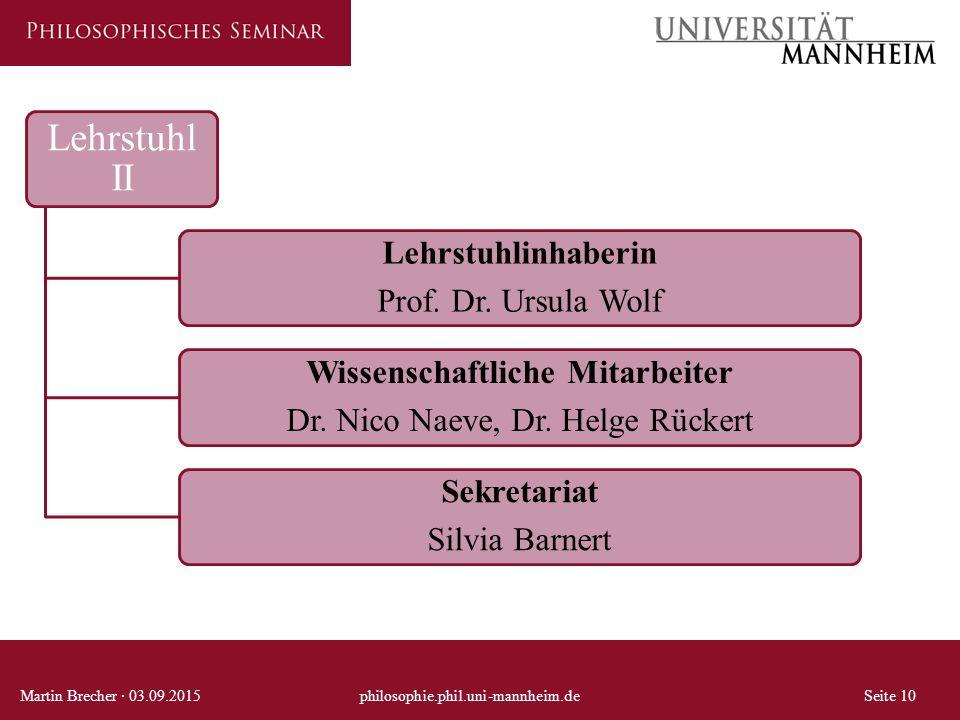 Lehrstuhl II Lehrstuhlinhaberin Prof. Dr. Ursula Wolf Wissenschaftliche Mitarbeiter Dr. Nico Naeve, Dr. Helge Rückert Sekretariat Silvia Barnert Marti