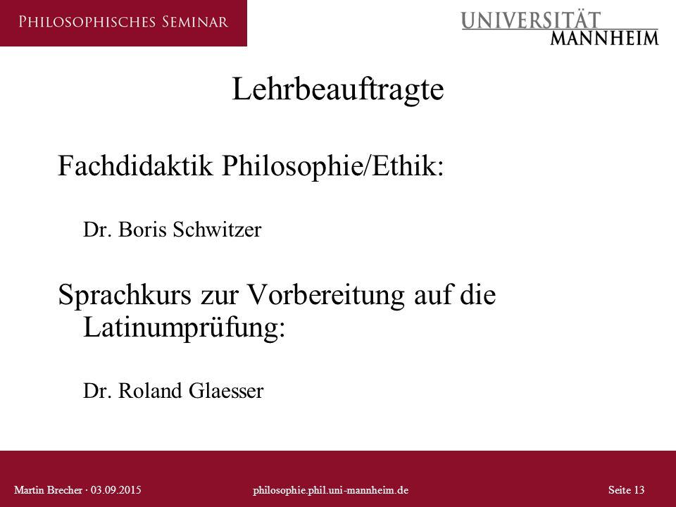 Martin Brecher · 03.09.2015philosophie.phil.uni-mannheim.deSeite 13 Lehrbeauftragte Fachdidaktik Philosophie/Ethik: Dr.