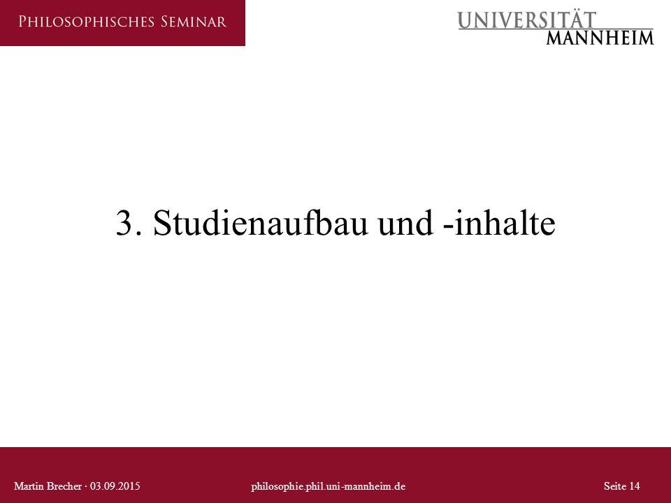 3. Studienaufbau und -inhalte Martin Brecher · 03.09.2015philosophie.phil.uni-mannheim.deSeite 14