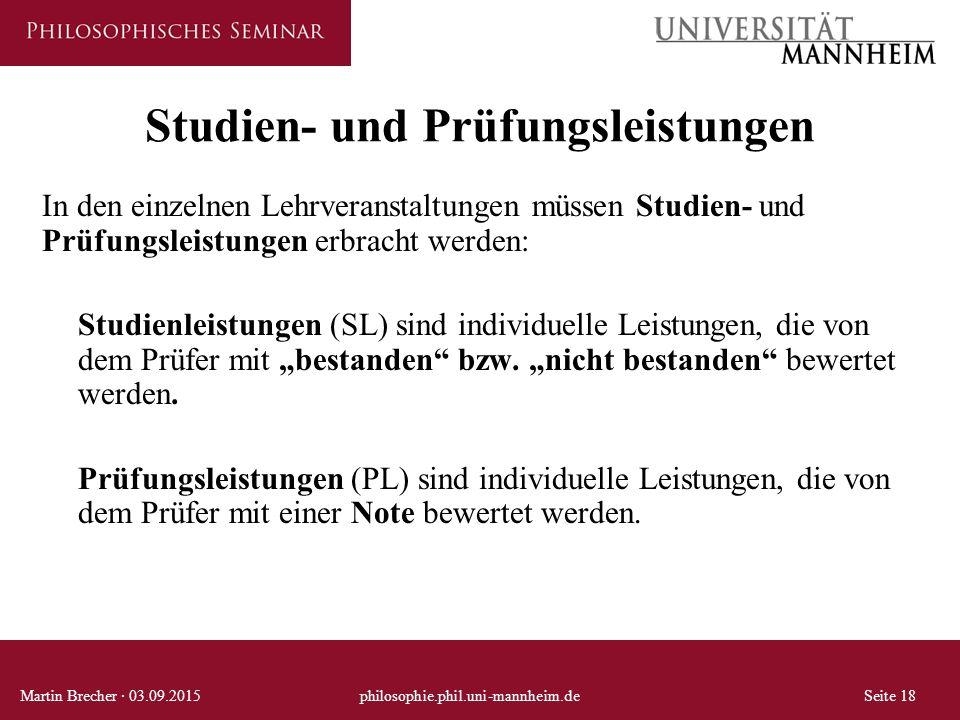 Studien- und Prüfungsleistungen Martin Brecher · 03.09.2015philosophie.phil.uni-mannheim.deSeite 18 In den einzelnen Lehrveranstaltungen müssen Studie