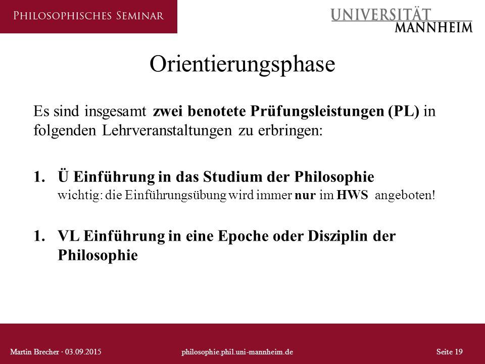 Orientierungsphase Martin Brecher · 03.09.2015philosophie.phil.uni-mannheim.deSeite 19 Es sind insgesamt zwei benotete Prüfungsleistungen (PL) in folg