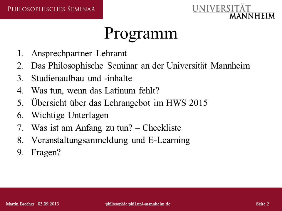Programm 1.Ansprechpartner Lehramt 2.Das Philosophische Seminar an der Universität Mannheim 3.Studienaufbau und -inhalte 4.Was tun, wenn das Latinum f