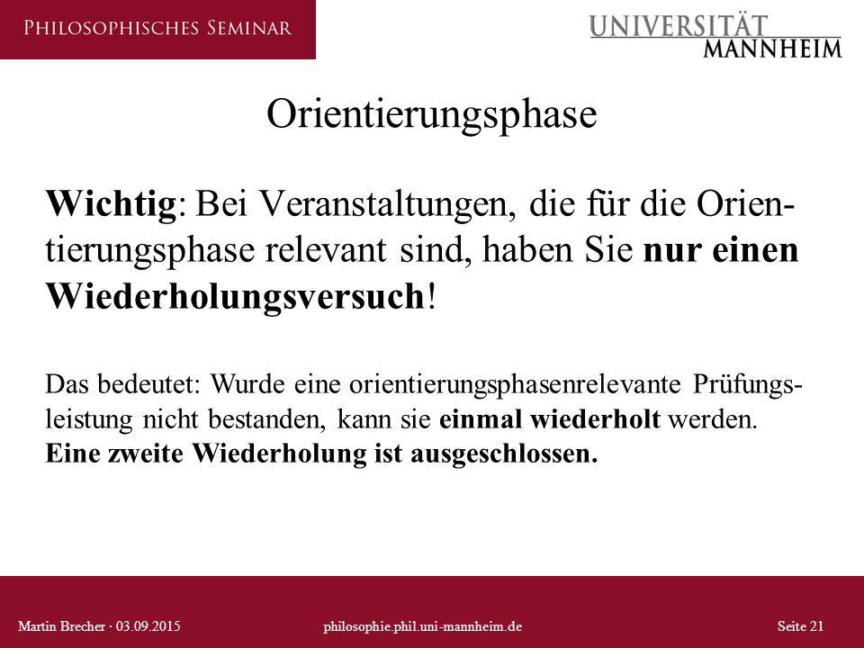 Orientierungsphase Martin Brecher · 03.09.2015philosophie.phil.uni-mannheim.deSeite 21 Wichtig: Bei Veranstaltungen, die für die Orien- tierungsphase relevant sind, haben Sie nur einen Wiederholungsversuch.