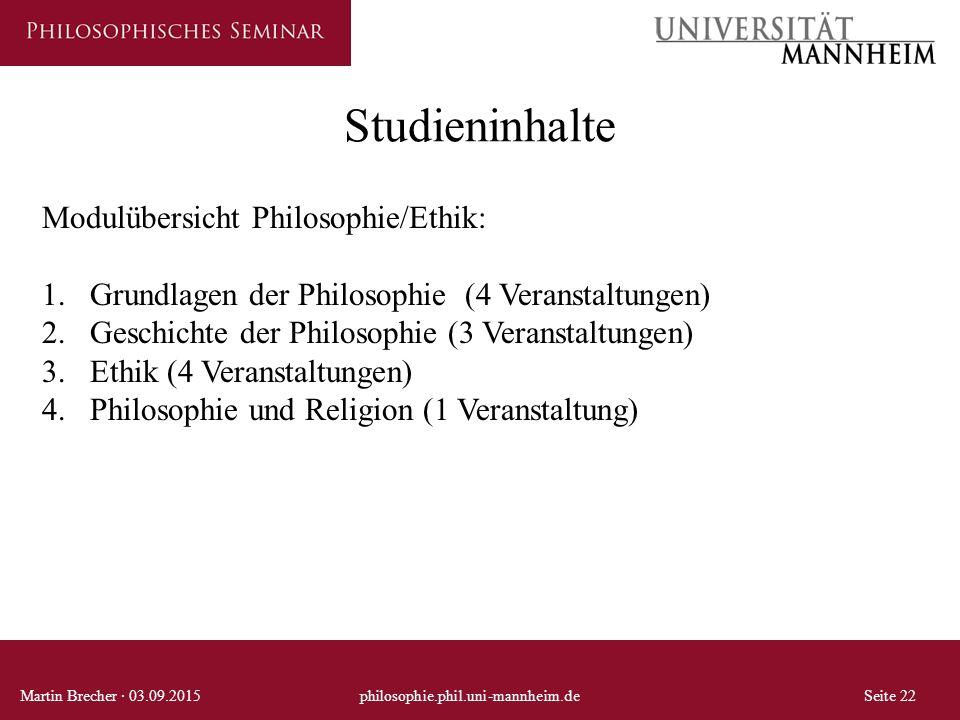 Studieninhalte Martin Brecher · 03.09.2015philosophie.phil.uni-mannheim.deSeite 22 Modulübersicht Philosophie/Ethik: 1.Grundlagen der Philosophie (4 V