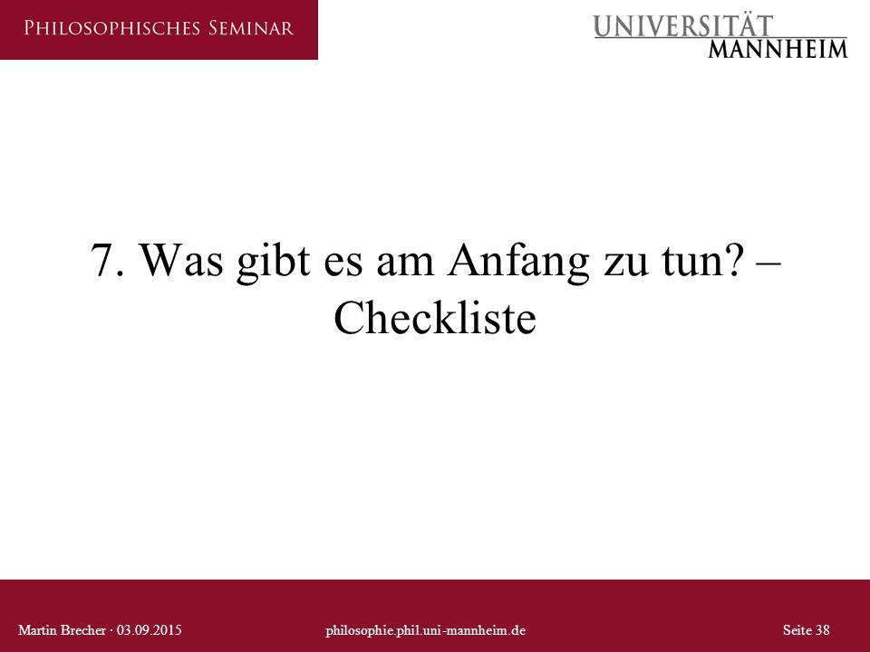 7. Was gibt es am Anfang zu tun? – Checkliste Martin Brecher · 03.09.2015philosophie.phil.uni-mannheim.deSeite 38