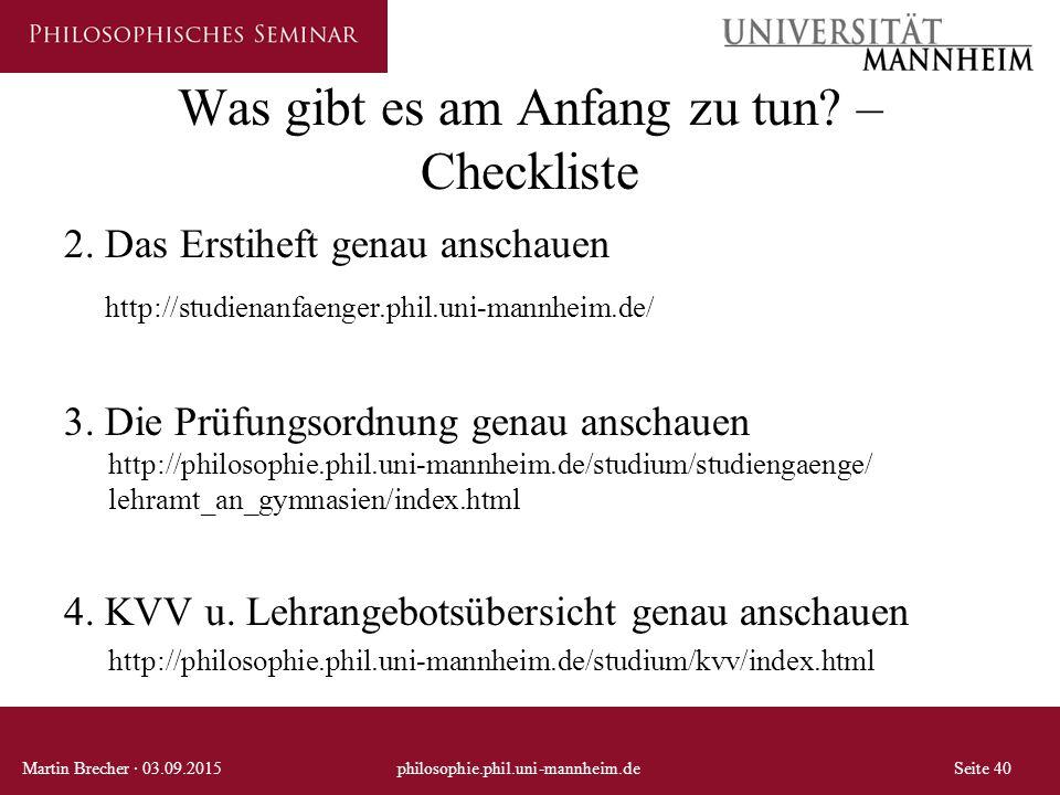 Was gibt es am Anfang zu tun? – Checkliste 2. Das Erstiheft genau anschauen http://studienanfaenger.phil.uni-mannheim.de/ 3. Die Prüfungsordnung genau
