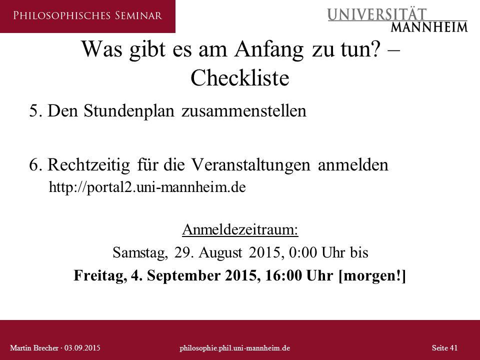 Was gibt es am Anfang zu tun? – Checkliste 5. Den Stundenplan zusammenstellen 6. Rechtzeitig für die Veranstaltungen anmelden http://portal2.uni-mannh