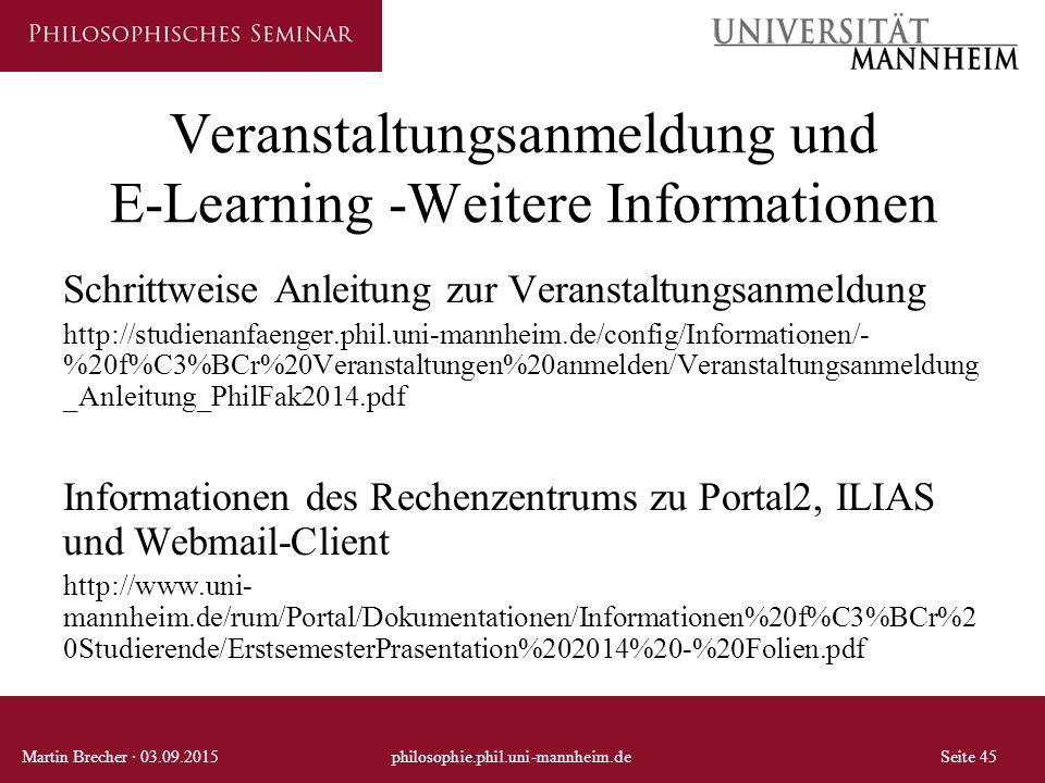 Veranstaltungsanmeldung und E-Learning -Weitere Informationen Schrittweise Anleitung zur Veranstaltungsanmeldung http://studienanfaenger.phil.uni-mann