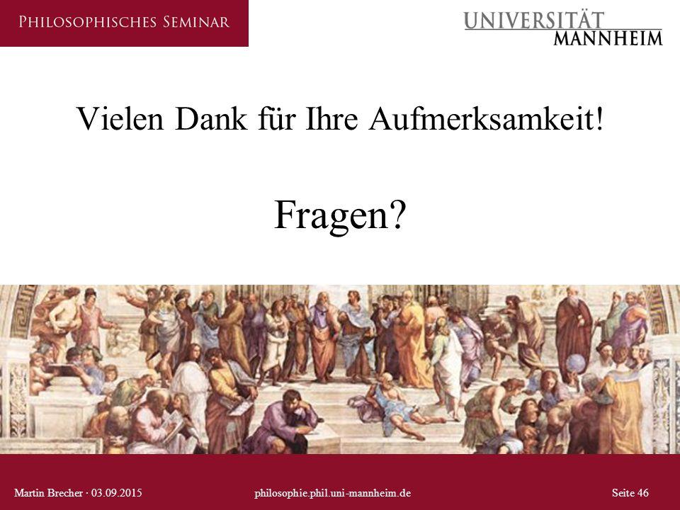 Vielen Dank für Ihre Aufmerksamkeit! Fragen? Martin Brecher · 03.09.2015philosophie.phil.uni-mannheim.deSeite 46