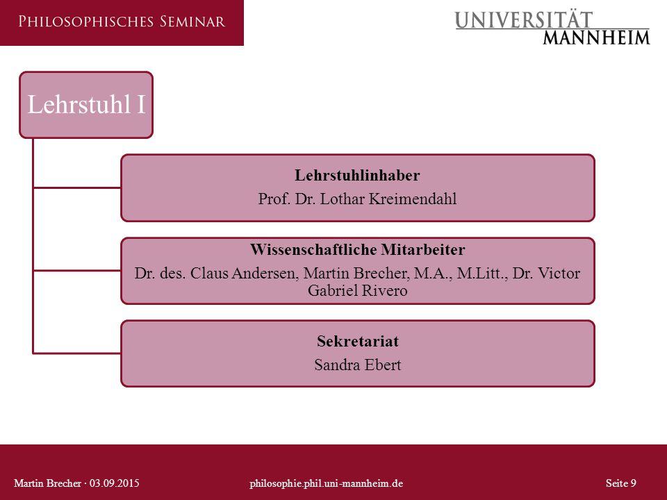 Lehrstuhl I Lehrstuhlinhaber Prof. Dr. Lothar Kreimendahl Wissenschaftliche Mitarbeiter Dr. des. Claus Andersen, Martin Brecher, M.A., M.Litt., Dr. Vi