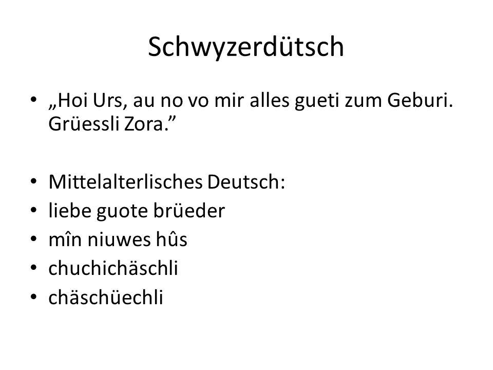 """Schwyzerdütsch """"Hoi Urs, au no vo mir alles gueti zum Geburi."""
