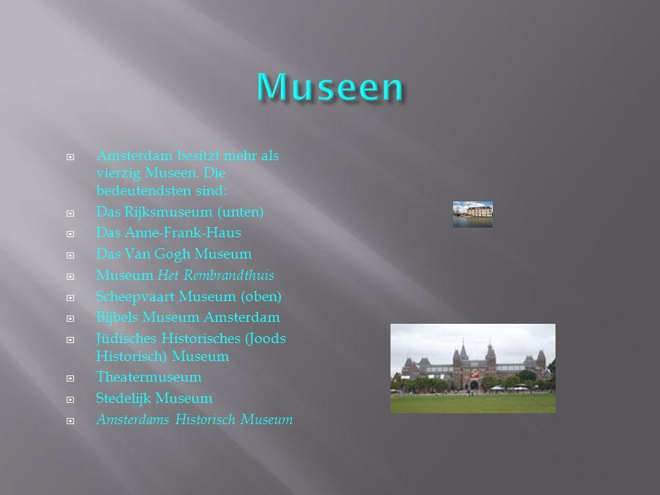  Amsterdam besitzt mehr als vierzig Museen. Die bedeutendsten sind:  Das Rijksmuseum (unten)  Das Anne-Frank-Haus  Das Van Gogh Museum  Museum He