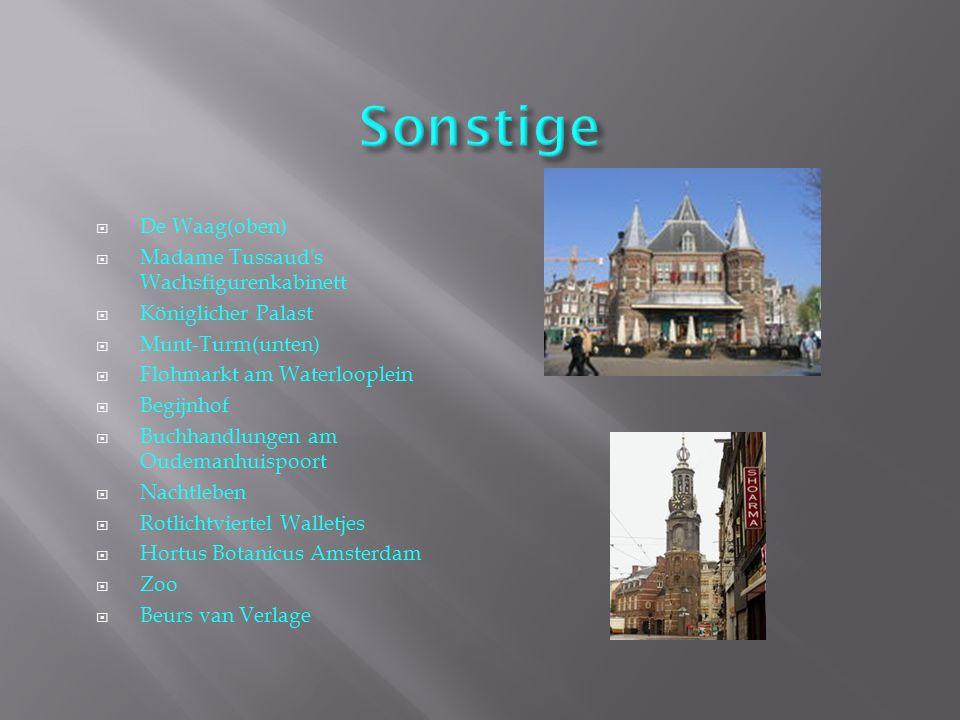  De Waag(oben)  Madame Tussaud's Wachsfigurenkabinett  Königlicher Palast  Munt-Turm(unten)  Flohmarkt am Waterlooplein  Begijnhof  Buchhandlun