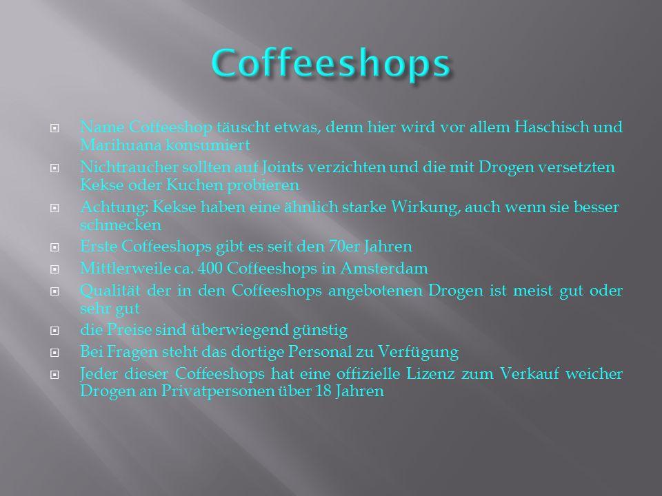  Name Coffeeshop täuscht etwas, denn hier wird vor allem Haschisch und Marihuana konsumiert  Nichtraucher sollten auf Joints verzichten und die mit