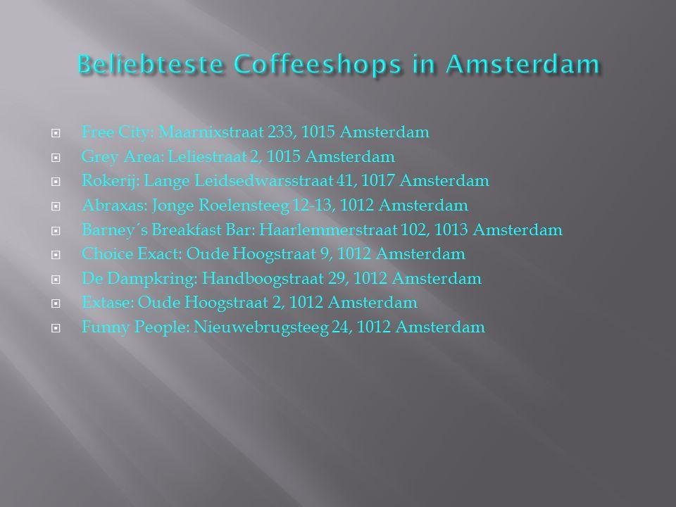  Free City: Maarnixstraat 233, 1015 Amsterdam  Grey Area: Leliestraat 2, 1015 Amsterdam  Rokerij: Lange Leidsedwarsstraat 41, 1017 Amsterdam  Abra