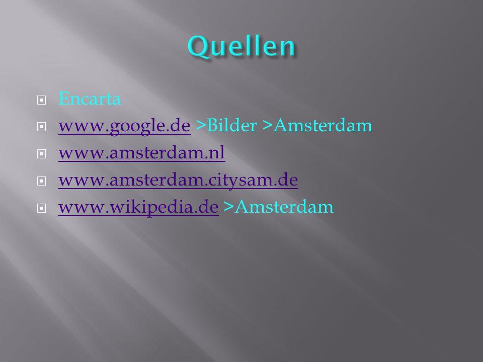  Encarta  www.google.de >Bilder >Amsterdam www.google.de  www.amsterdam.nl www.amsterdam.nl  www.amsterdam.citysam.de www.amsterdam.citysam.de  w