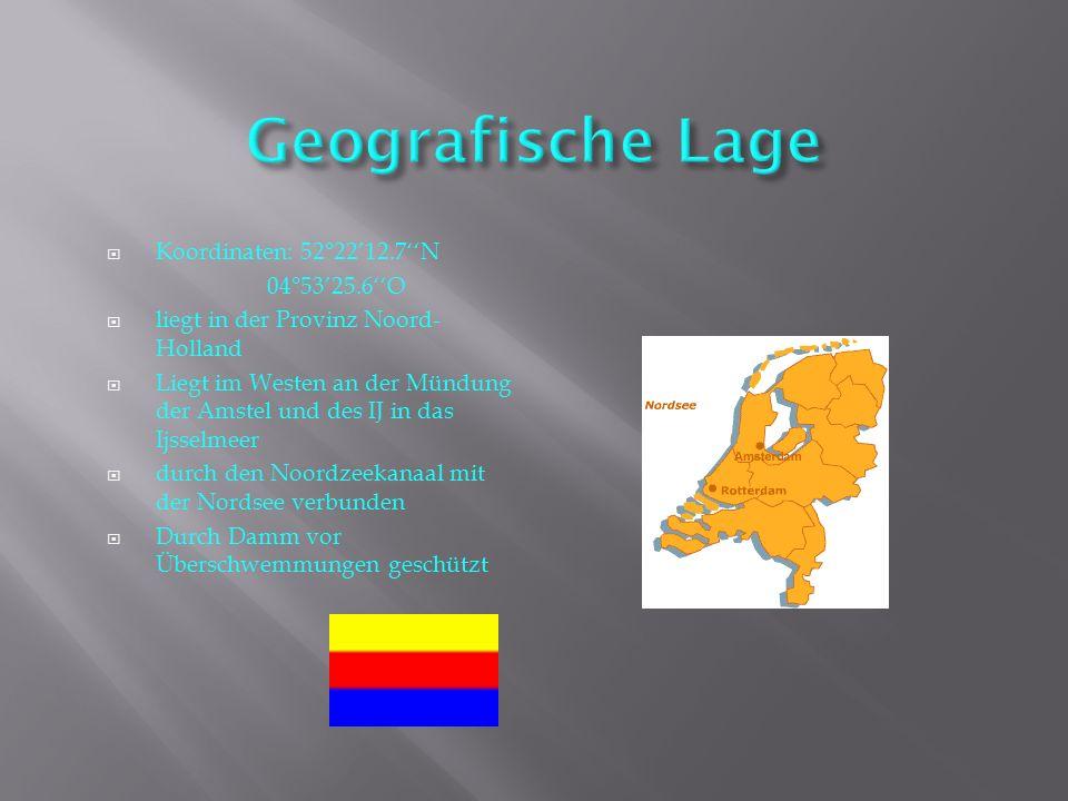  Koordinaten: 52°22'12.7''N 04°53'25.6''O  liegt in der Provinz Noord- Holland  Liegt im Westen an der Mündung der Amstel und des IJ in das Ijsselm
