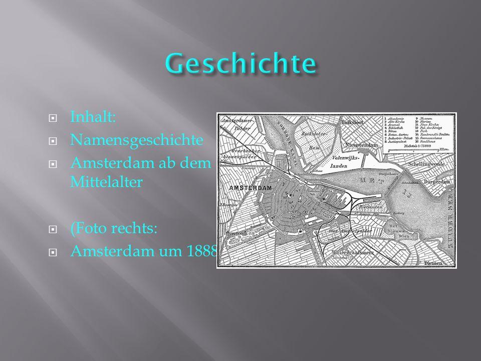  Inhalt:  Namensgeschichte  Amsterdam ab dem Mittelalter  (Foto rechts:  Amsterdam um 1888)