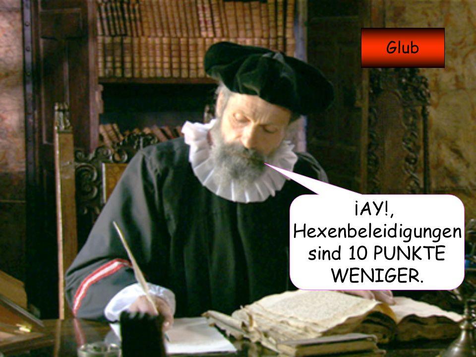 ¡AY!, Hexenbeleidigungen sind 10 PUNKTE WENIGER. Glub