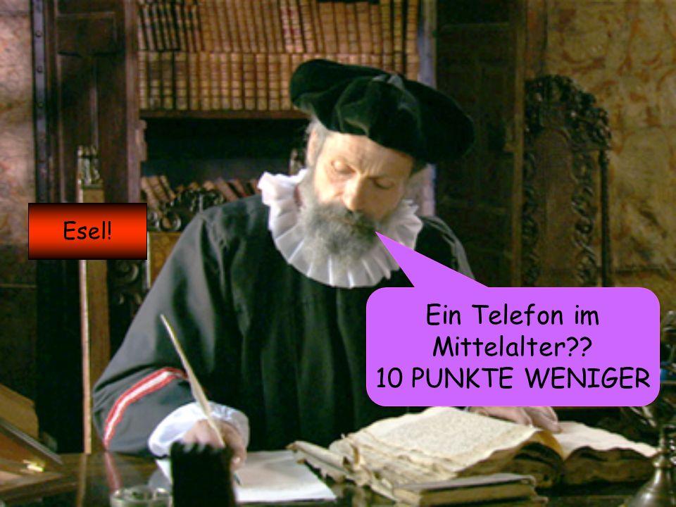 Ein Telefon im Mittelalter?? 10 PUNKTE WENIGER Esel!