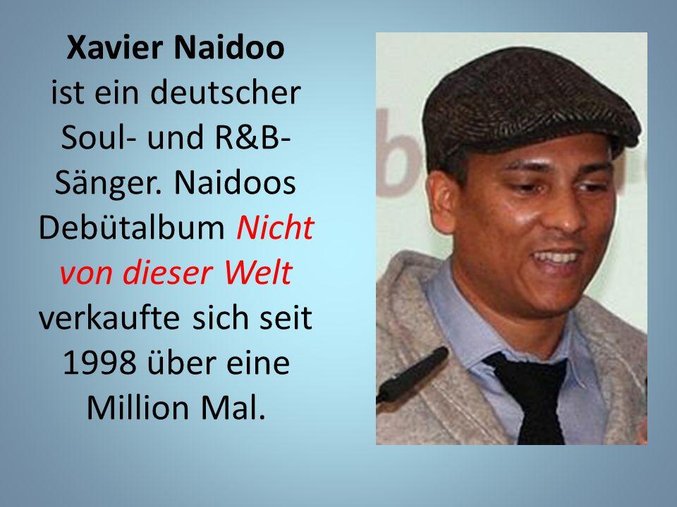 Xavier Naidoo ist ein deutscher Soul- und R&B- Sänger.