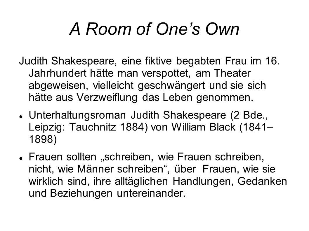 A Room of One's Own Judith Shakespeare, eine fiktive begabten Frau im 16. Jahrhundert hätte man verspottet, am Theater abgeweisen, vielleicht geschwän