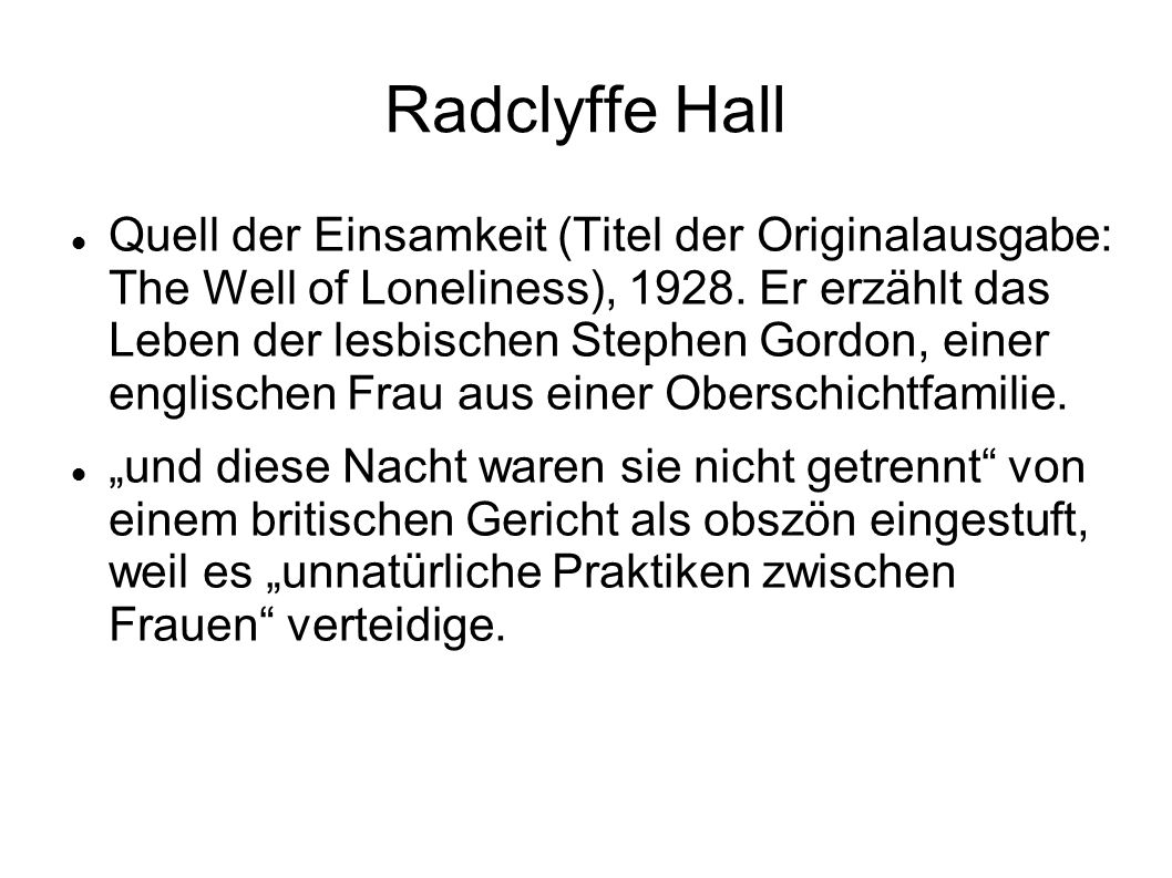 Radclyffe Hall Quell der Einsamkeit (Titel der Originalausgabe: The Well of Loneliness), 1928. Er erzählt das Leben der lesbischen Stephen Gordon, ein