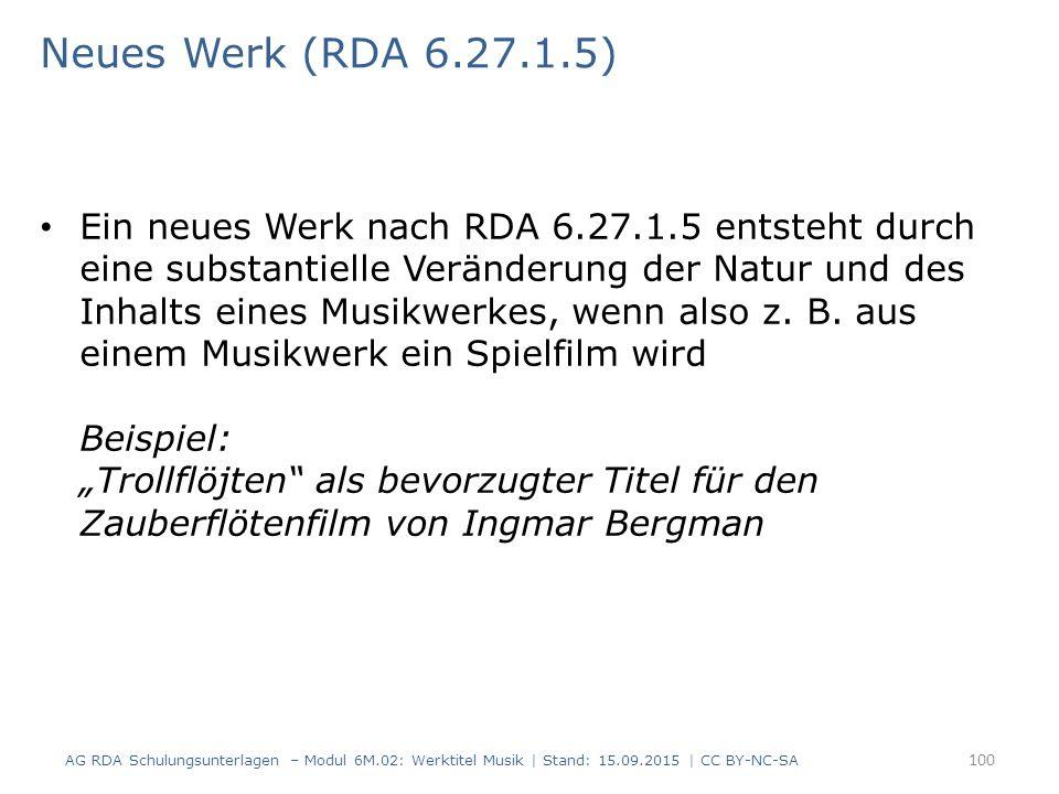 Neues Werk (RDA 6.27.1.5) Ein neues Werk nach RDA 6.27.1.5 entsteht durch eine substantielle Veränderung der Natur und des Inhalts eines Musikwerkes, wenn also z.