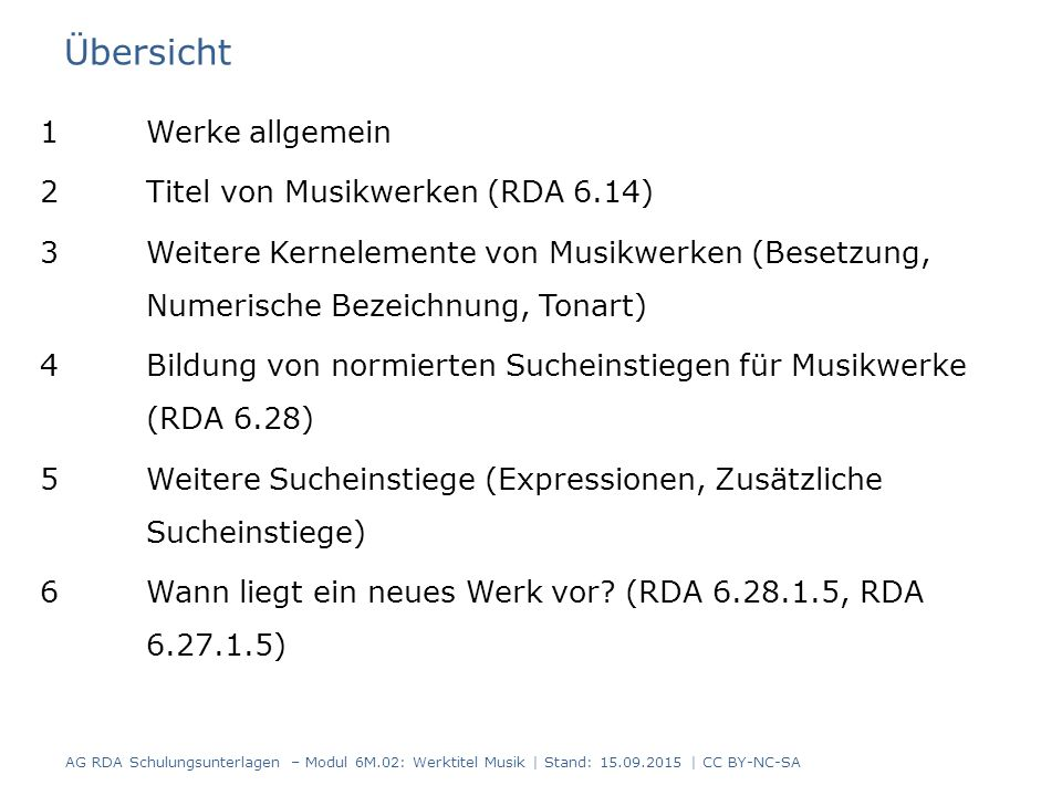 Übersicht 1Werke allgemein 2Titel von Musikwerken (RDA 6.14) 3Weitere Kernelemente von Musikwerken (Besetzung, Numerische Bezeichnung, Tonart) 4Bildung von normierten Sucheinstiegen für Musikwerke (RDA 6.28) 5Weitere Sucheinstiege (Expressionen, Zusätzliche Sucheinstiege) 6Wann liegt ein neues Werk vor.