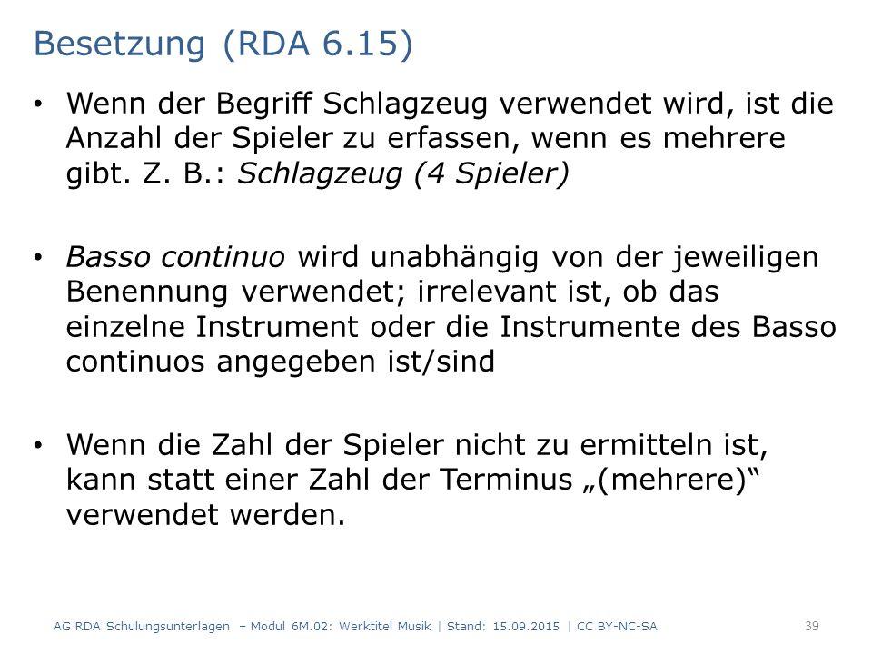 Besetzung (RDA 6.15) Wenn der Begriff Schlagzeug verwendet wird, ist die Anzahl der Spieler zu erfassen, wenn es mehrere gibt. Z. B.: Schlagzeug (4 Sp