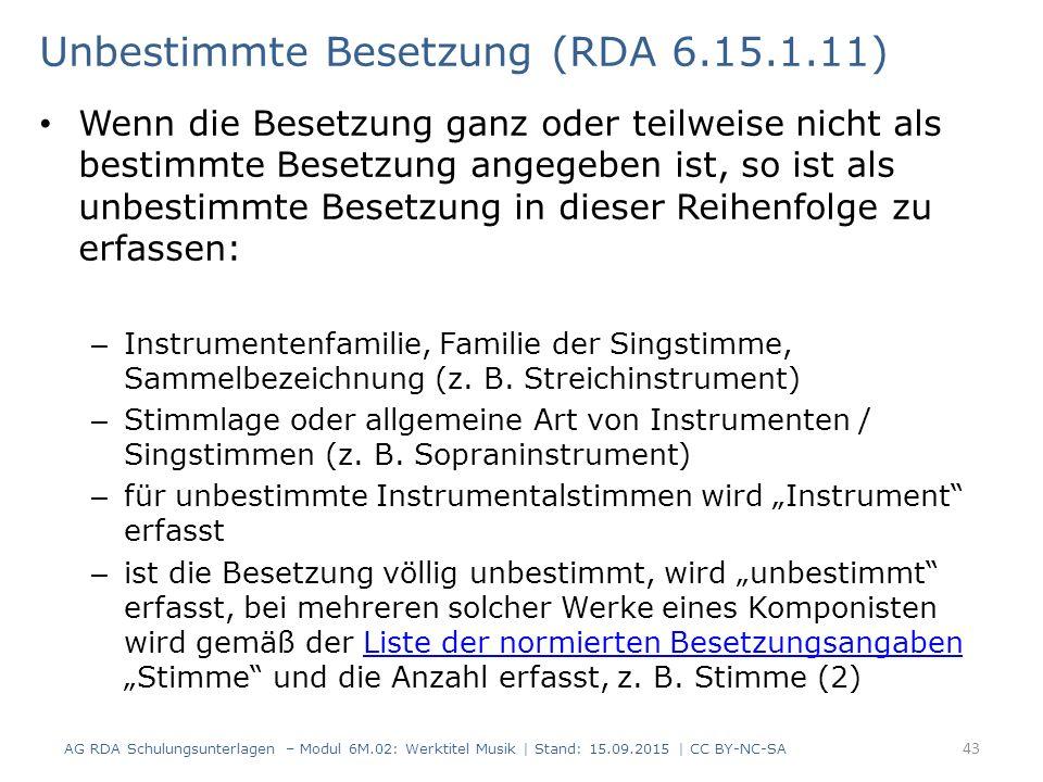 Unbestimmte Besetzung (RDA 6.15.1.11) Wenn die Besetzung ganz oder teilweise nicht als bestimmte Besetzung angegeben ist, so ist als unbestimmte Besetzung in dieser Reihenfolge zu erfassen: – Instrumentenfamilie, Familie der Singstimme, Sammelbezeichnung (z.