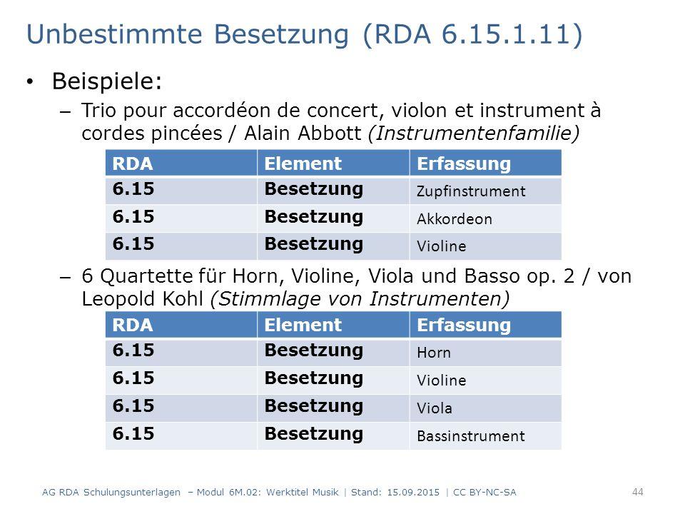 Unbestimmte Besetzung (RDA 6.15.1.11) Beispiele: – Trio pour accordéon de concert, violon et instrument à cordes pincées / Alain Abbott (Instrumentenfamilie) – 6 Quartette für Horn, Violine, Viola und Basso op.