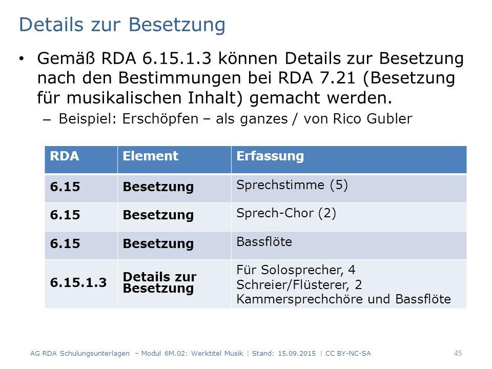 Details zur Besetzung Gemäß RDA 6.15.1.3 können Details zur Besetzung nach den Bestimmungen bei RDA 7.21 (Besetzung für musikalischen Inhalt) gemacht werden.