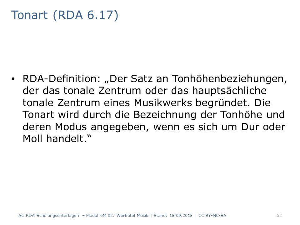 """Tonart (RDA 6.17) RDA-Definition: """"Der Satz an Tonhöhenbeziehungen, der das tonale Zentrum oder das hauptsächliche tonale Zentrum eines Musikwerks beg"""