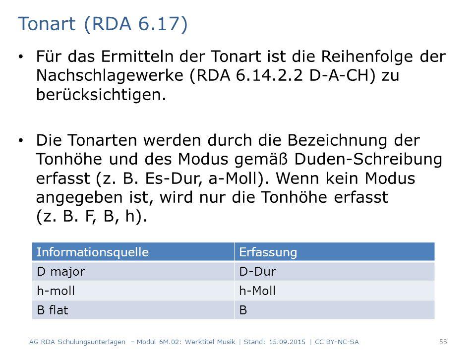 Für das Ermitteln der Tonart ist die Reihenfolge der Nachschlagewerke (RDA 6.14.2.2 D-A-CH) zu berücksichtigen. Die Tonarten werden durch die Bezeichn