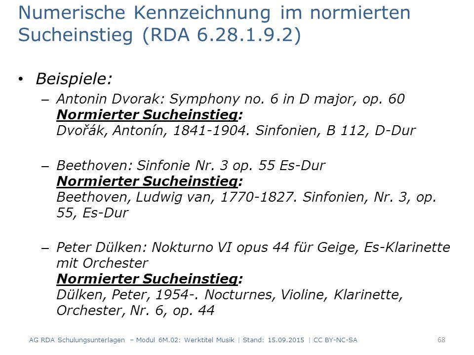 Numerische Kennzeichnung im normierten Sucheinstieg (RDA 6.28.1.9.2) Beispiele: – Antonin Dvorak: Symphony no. 6 in D major, op. 60 Normierter Suchein
