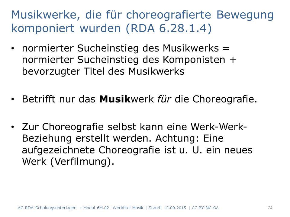Musikwerke, die für choreografierte Bewegung komponiert wurden (RDA 6.28.1.4) normierter Sucheinstieg des Musikwerks = normierter Sucheinstieg des Komponisten + bevorzugter Titel des Musikwerks Betrifft nur das Musikwerk für die Choreografie.