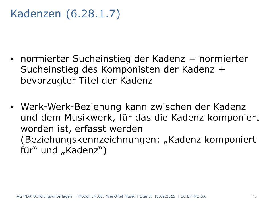 Kadenzen (6.28.1.7) normierter Sucheinstieg der Kadenz = normierter Sucheinstieg des Komponisten der Kadenz + bevorzugter Titel der Kadenz Werk-Werk-B