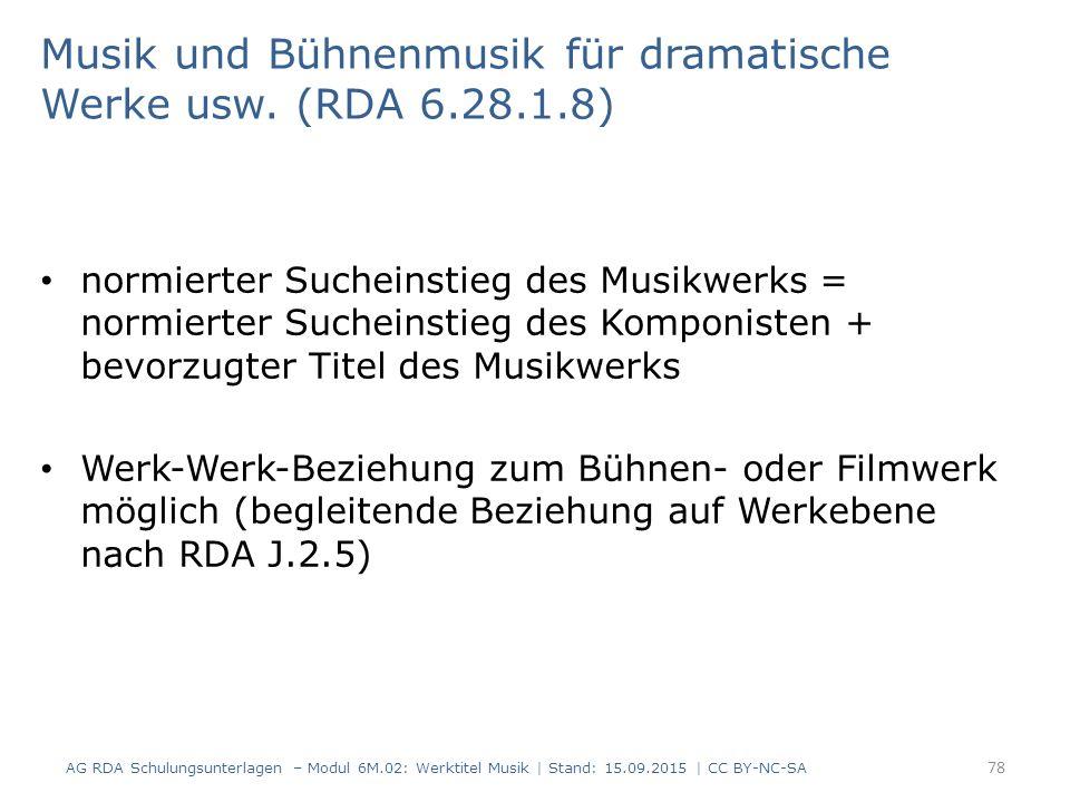 Musik und Bühnenmusik für dramatische Werke usw. (RDA 6.28.1.8) normierter Sucheinstieg des Musikwerks = normierter Sucheinstieg des Komponisten + bev