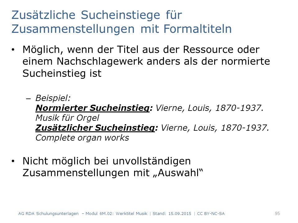 Zusätzliche Sucheinstiege für Zusammenstellungen mit Formaltiteln Möglich, wenn der Titel aus der Ressource oder einem Nachschlagewerk anders als der normierte Sucheinstieg ist – Beispiel: Normierter Sucheinstieg: Vierne, Louis, 1870-1937.