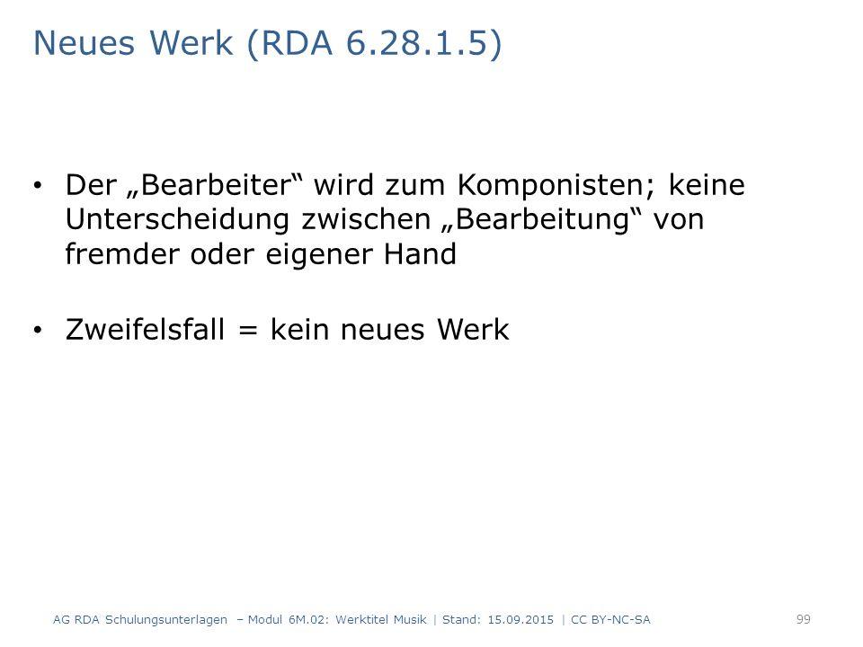 """Neues Werk (RDA 6.28.1.5) Der """"Bearbeiter"""" wird zum Komponisten; keine Unterscheidung zwischen """"Bearbeitung"""" von fremder oder eigener Hand Zweifelsfal"""