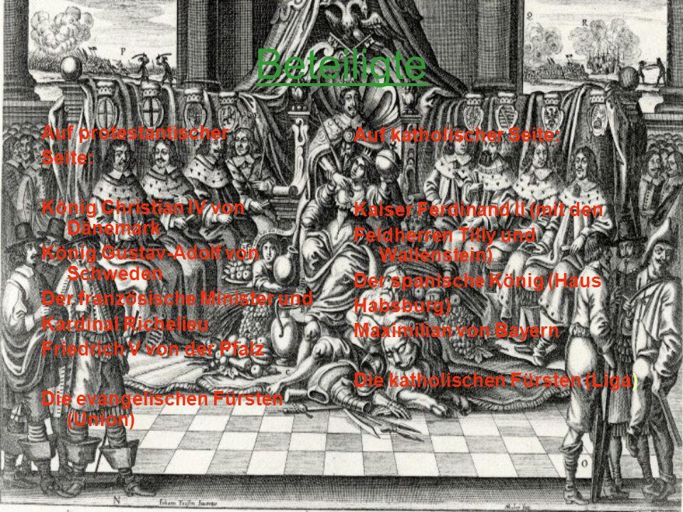 Beteiligte Auf protestantischer Seite: König Christian IV von Dänemark König Gustav-Adolf von Schweden Der französische Minister und Kardinal Richelie