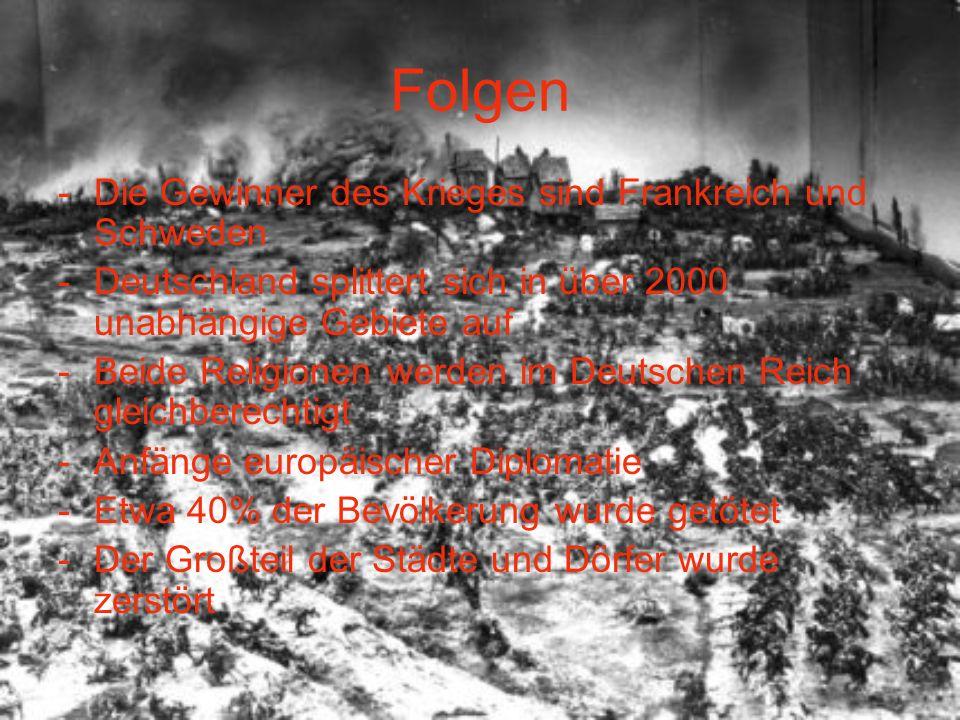 Folgen -Die Gewinner des Krieges sind Frankreich und Schweden -Deutschland splittert sich in über 2000 unabhängige Gebiete auf -Beide Religionen werde