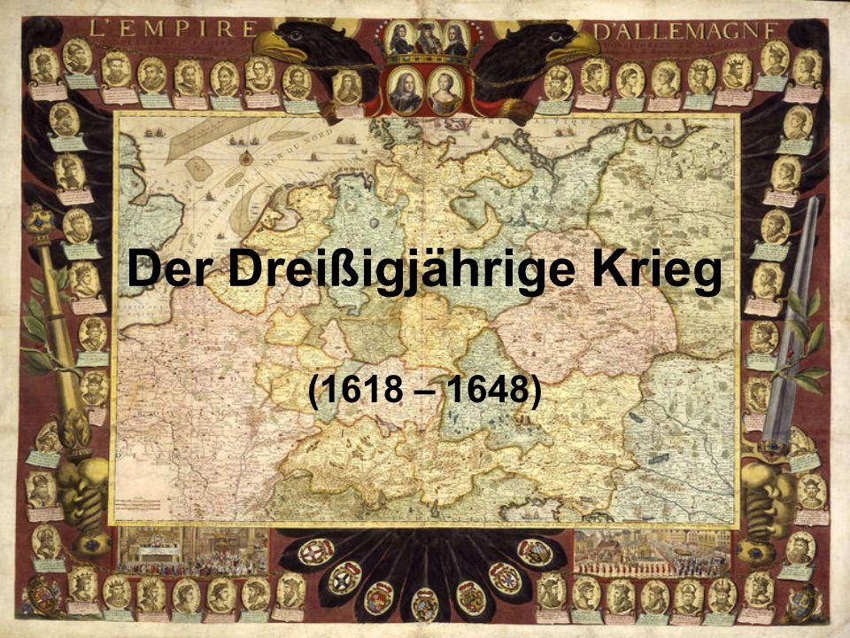 Der Dreißigjährige Krieg (1618 – 1648)