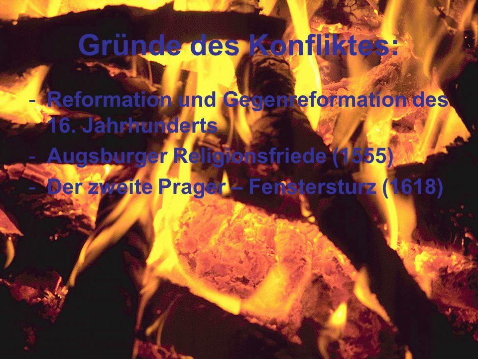 Gründe des Konfliktes: -Reformation und Gegenreformation des 16. Jahrhunderts -Augsburger Religionsfriede (1555) -Der zweite Prager – Fenstersturz (16