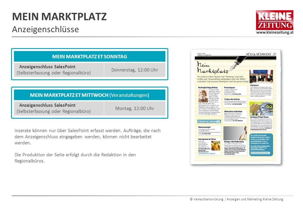 © Verkaufsentwicklung / Anzeigen und Marketing Kleine Zeitung MEIN MARKTPLATZ Anzeigenschlüsse MEIN MARKTPLATZ ET SONNTAG Anzeigenschluss SalesPoint (Selbsterfassung oder Regionalbüro) Donnerstag, 12:00 Uhr Inserate können nur über SalesPoint erfasst werden.